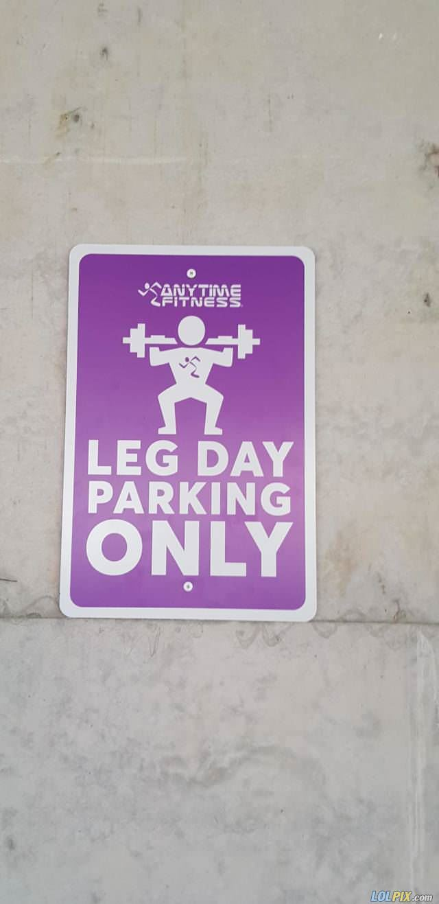 leg day parking only