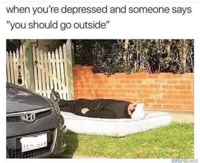 depressed but outside