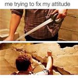 trying to fix my attitude