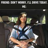 i am driving today