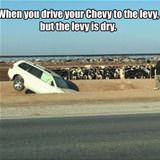 drive your chevy to the levy