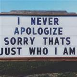 i never apologize