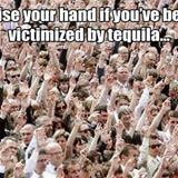 victimized by tequila