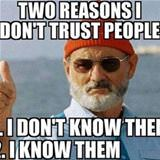 2 reasons i dont trust people