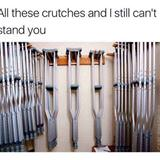 all these crutches
