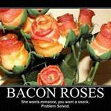 bacon roses solve all problems