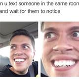 text someone in the same room as you