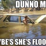 maybe she is flooded